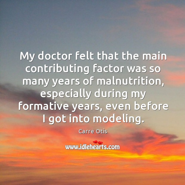 Image, My doctor felt that the main contributing factor was so many years of malnutrition