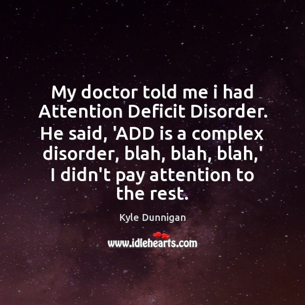 Image, My doctor told me i had Attention Deficit Disorder. He said, 'ADD