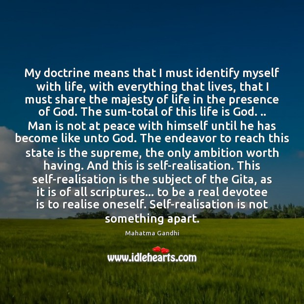 Image, My doctrine means that I must identify myself with life, with everything