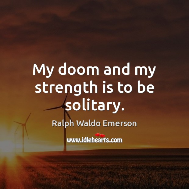 My doom and my strength is to be solitary. Strength Quotes Image