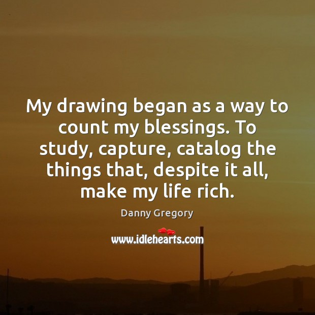 My drawing began as a way to count my blessings. To study, Image