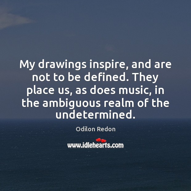 Image, My drawings inspire, and are not to be defined. They place us,