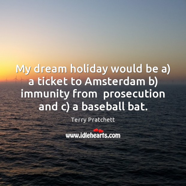 Image, My dream holiday would be a) a ticket to Amsterdam b) immunity