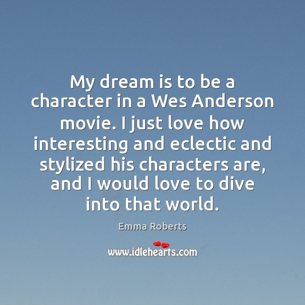 My dream is to be a character in a Wes Anderson movie. Dream Quotes Image