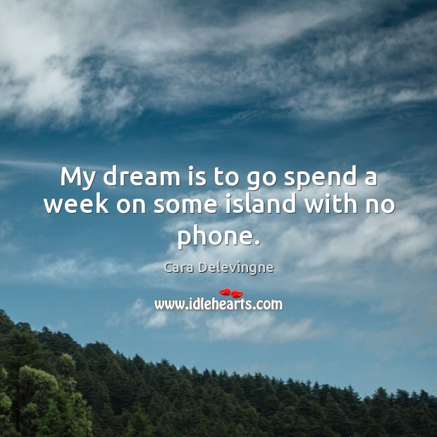 Image, My dream is to go spend a week on some island with no phone.