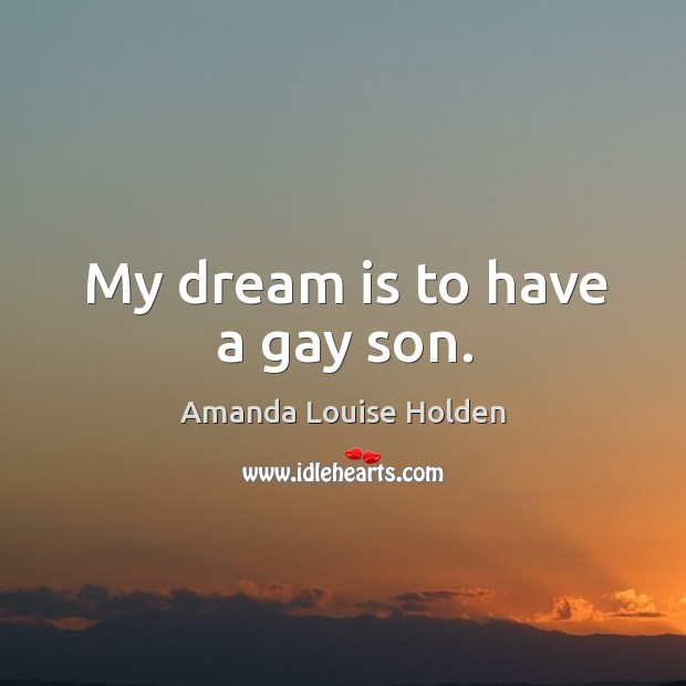 Image, My dream is to have a gay son.