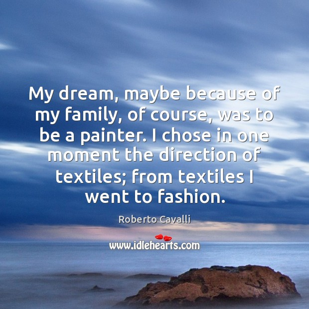 My dream, maybe because of my family, of course, was to be Image