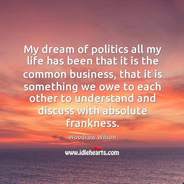 Image, My dream of politics all my life has been that it is the common business