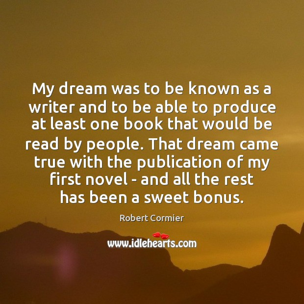 My dream was to be known as a writer and to be Image