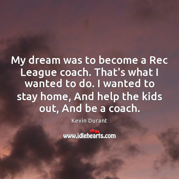 Image, My dream was to become a Rec League coach. That's what I