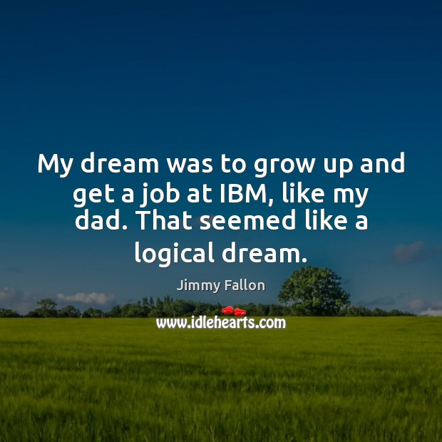 My dream was to grow up and get a job at IBM, Image