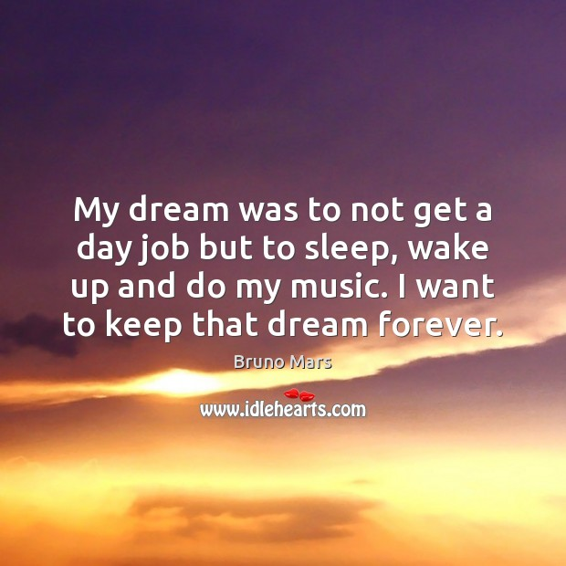 My dream was to not get a day job but to sleep, Bruno Mars Picture Quote