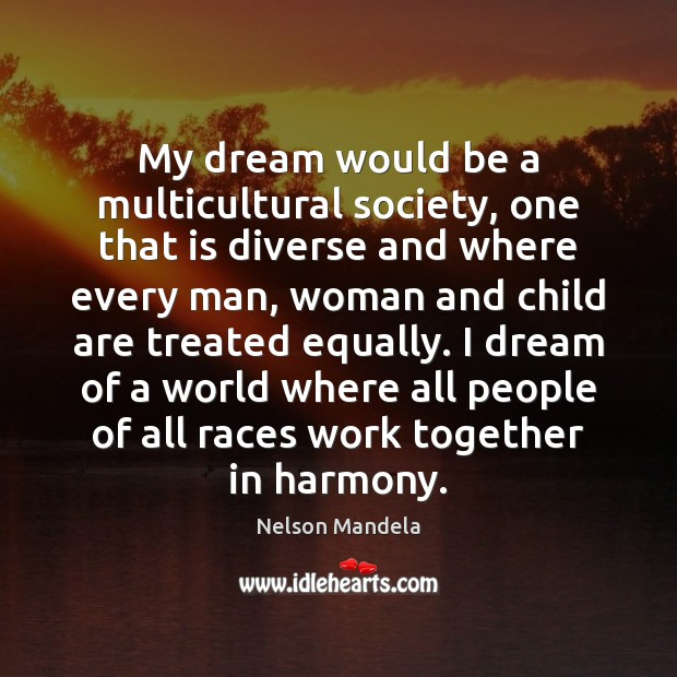My dream would be a multicultural society, one that is diverse and Image