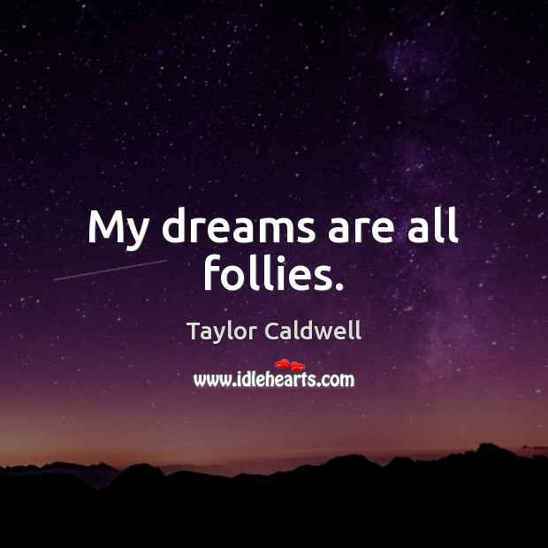 My dreams are all follies. Image