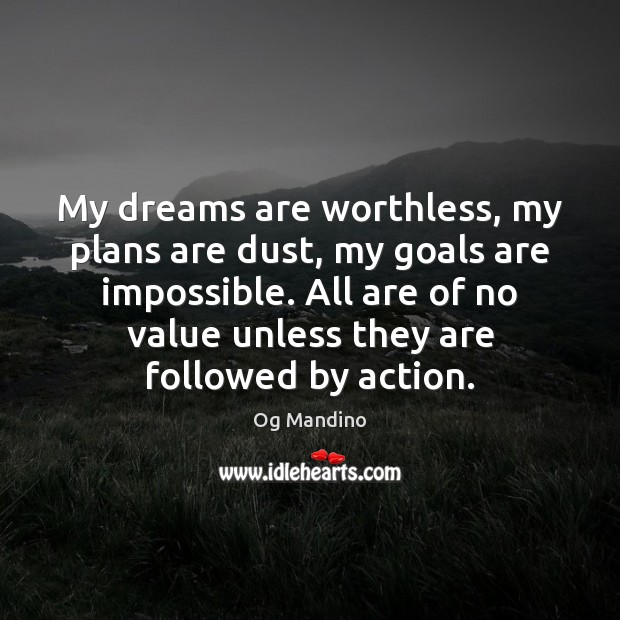 My dreams are worthless, my plans are dust, my goals are impossible. Og Mandino Picture Quote