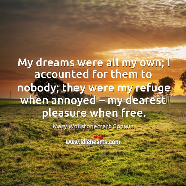 My dreams were all my own; I accounted for them to nobody; they were my refuge Image