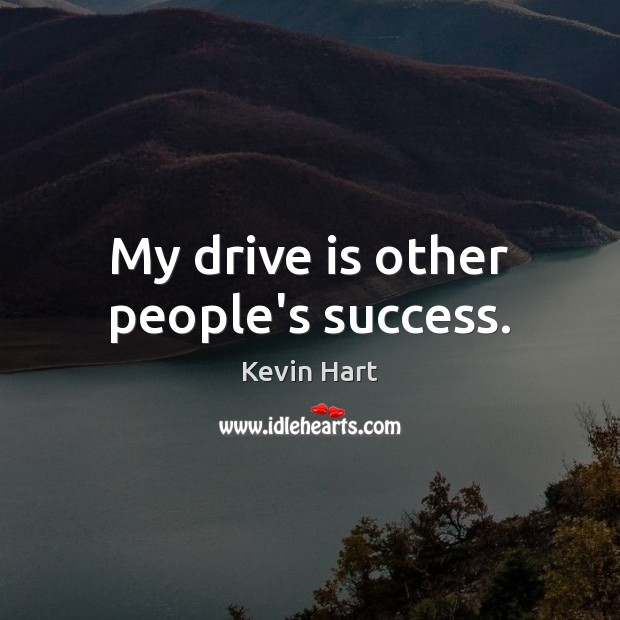 Image, My drive is other people's success.