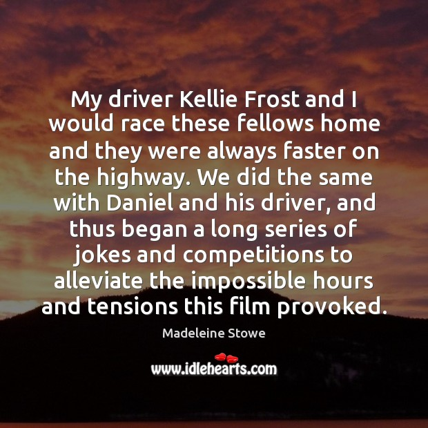 My driver Kellie Frost and I would race these fellows home and Image
