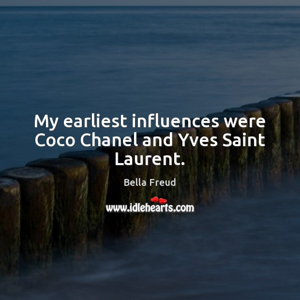 My earliest influences were Coco Chanel and Yves Saint Laurent. Image