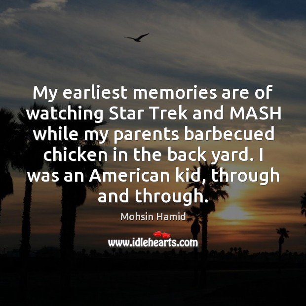 My earliest memories are of watching Star Trek and MASH while my Mohsin Hamid Picture Quote