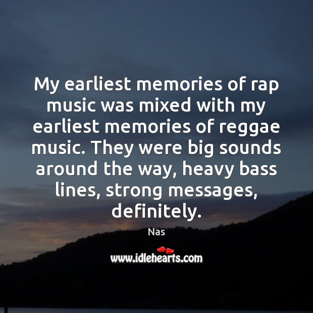 My earliest memories of rap music was mixed with my earliest memories Nas Picture Quote