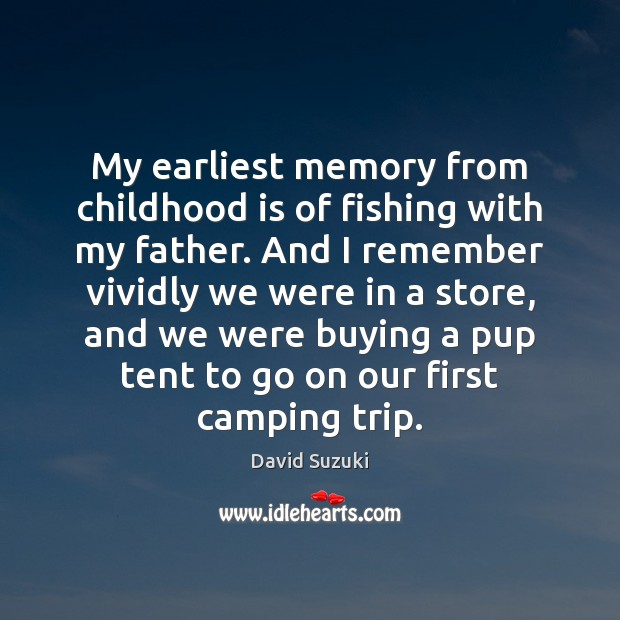My earliest memory from childhood is of fishing with my father. And Childhood Quotes Image
