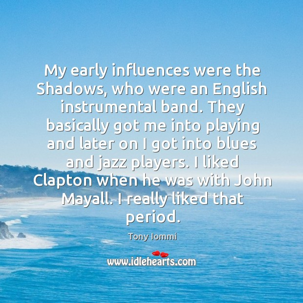My early influences were the shadows, who were an english instrumental band. Image