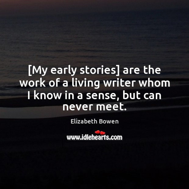 [My early stories] are the work of a living writer whom I Elizabeth Bowen Picture Quote