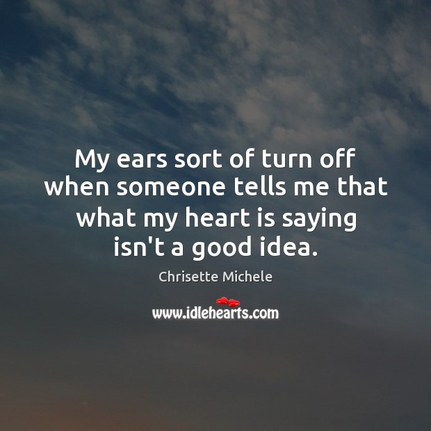 My ears sort of turn off when someone tells me that what Image