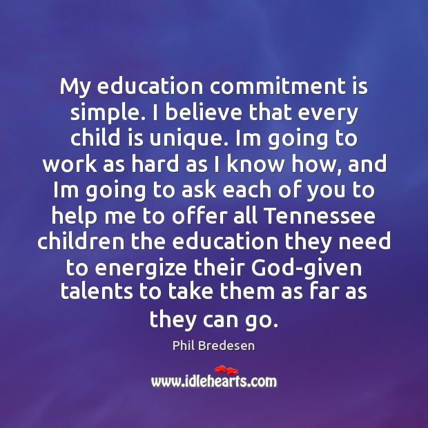 My education commitment is simple. I believe that every child is unique. Image