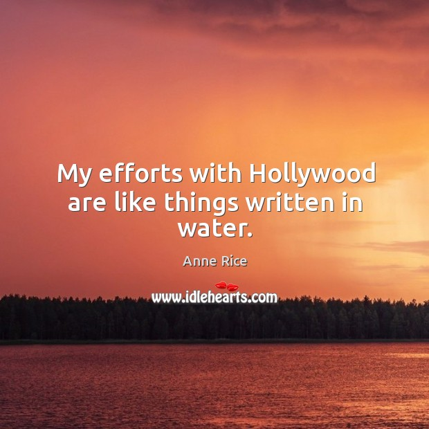My efforts with Hollywood are like things written in water. Image