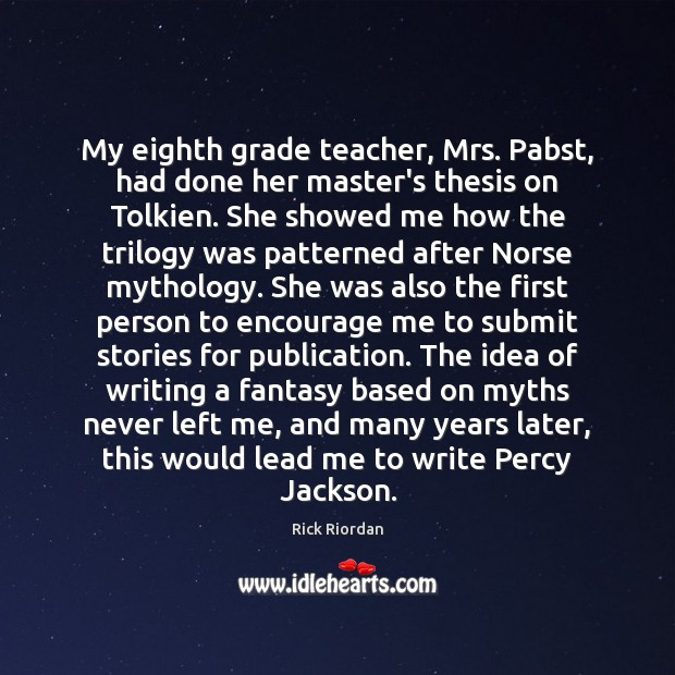 My eighth grade teacher, Mrs. Pabst, had done her master's thesis on Rick Riordan Picture Quote