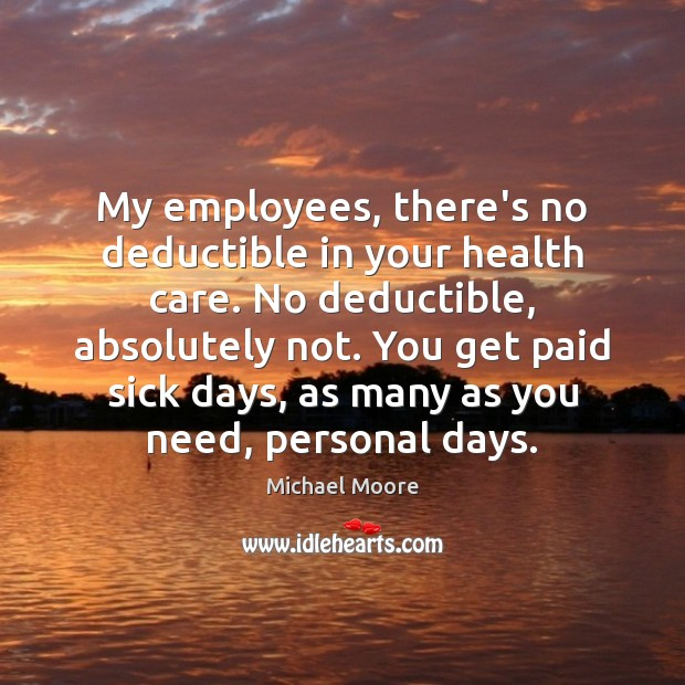 Image, My employees, there's no deductible in your health care. No deductible, absolutely
