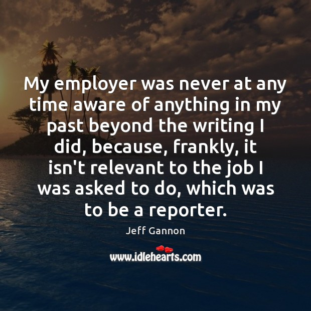 My employer was never at any time aware of anything in my Jeff Gannon Picture Quote