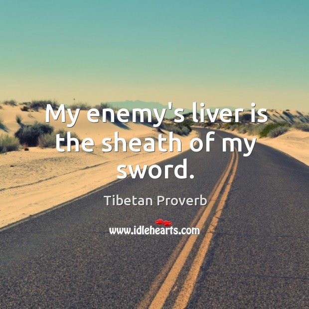 My enemy's liver is the sheath of my sword. Tibetan Proverbs Image