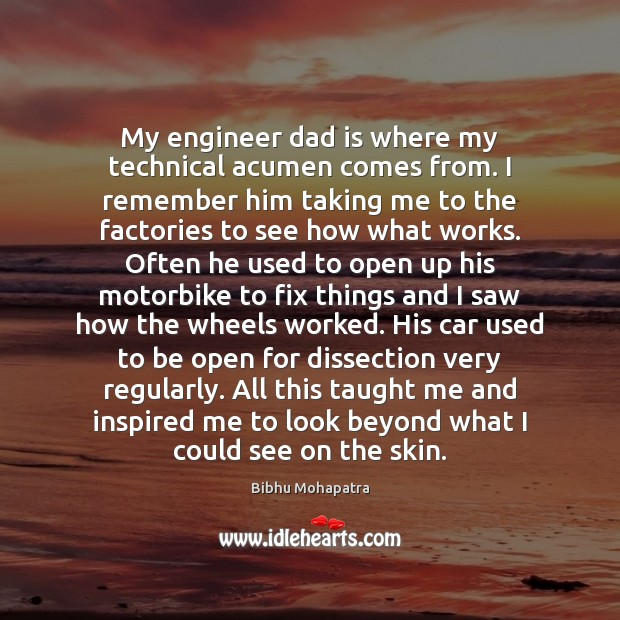 Image, My engineer dad is where my technical acumen comes from. I remember