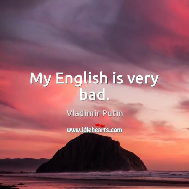My English is very bad. Image