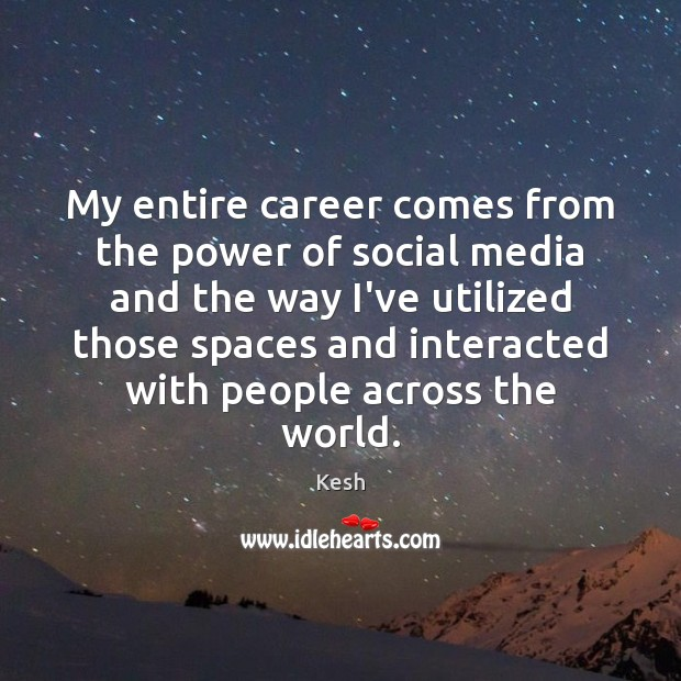 My entire career comes from the power of social media and the Social Media Quotes Image