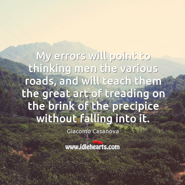 My errors will point to thinking men the various roads, and will teach them the great art of Image