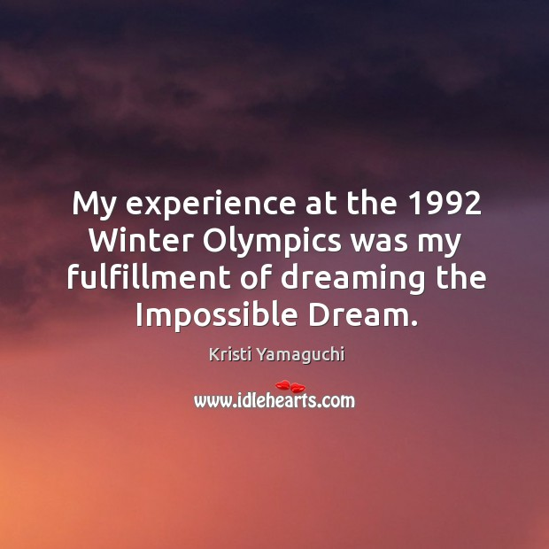 My experience at the 1992 winter olympics was my fulfillment of dreaming the impossible dream. Image
