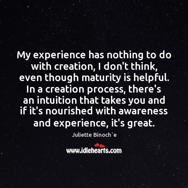 My experience has nothing to do with creation, I don't think, even Maturity Quotes Image