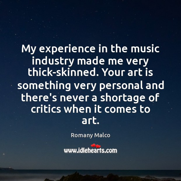 My experience in the music industry made me very thick-skinned. Your art Romany Malco Picture Quote