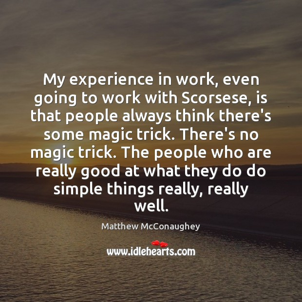 Image, My experience in work, even going to work with Scorsese, is that