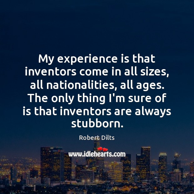 My experience is that inventors come in all sizes, all nationalities, all Experience Quotes Image