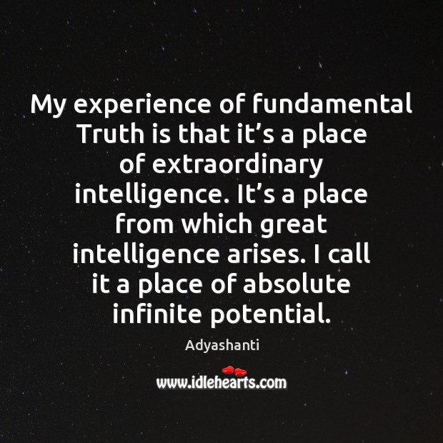 Image, My experience of fundamental Truth is that it's a place of