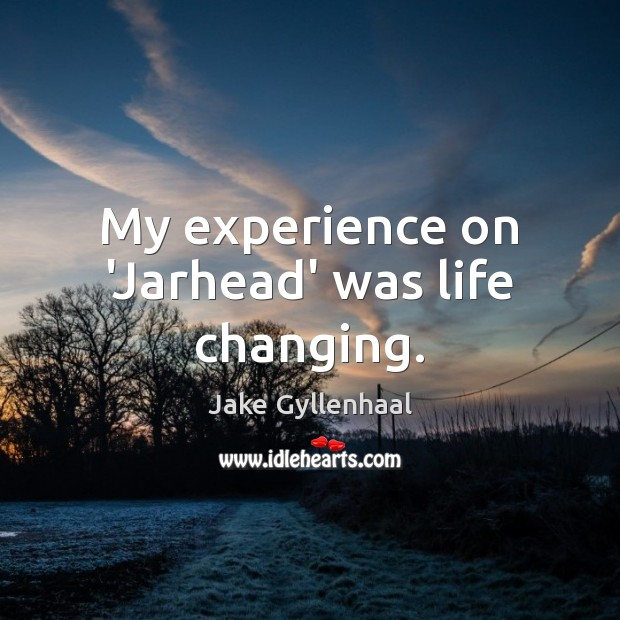 My experience on 'Jarhead' was life changing. Image