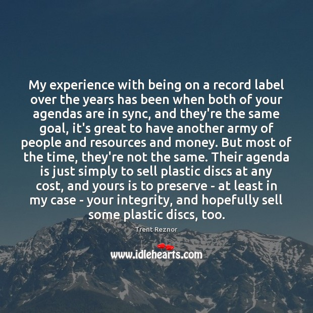 My experience with being on a record label over the years has Image