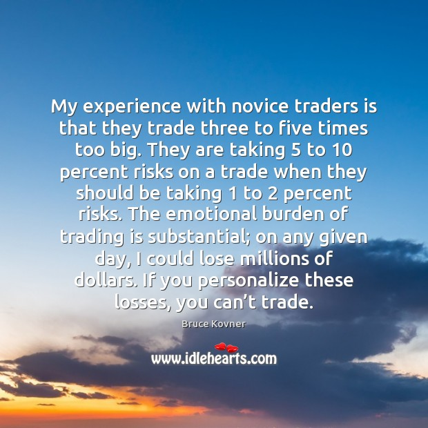 Image, My experience with novice traders is that they trade three to five