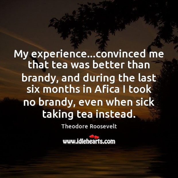 Image, My experience…convinced me that tea was better than brandy, and during