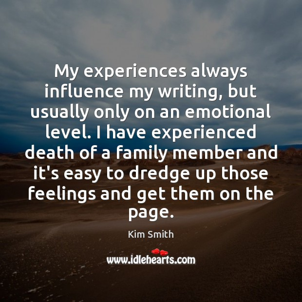 My experiences always influence my writing, but usually only on an emotional Image